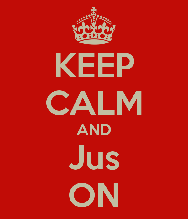 KEEP CALM AND Jus ON