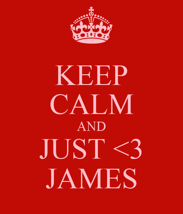 KEEP CALM AND JUST <3 JAMES