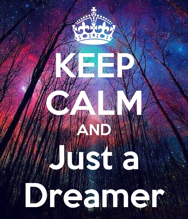 KEEP CALM AND Just a Dreamer