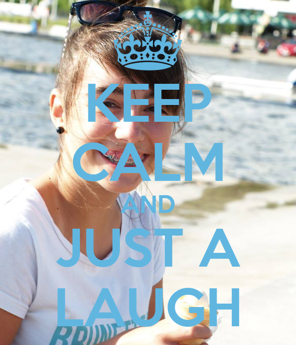 KEEP CALM AND JUST A LAUGH
