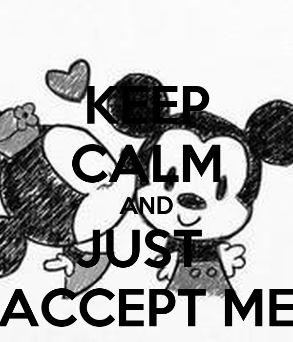 KEEP CALM AND JUST  ACCEPT ME