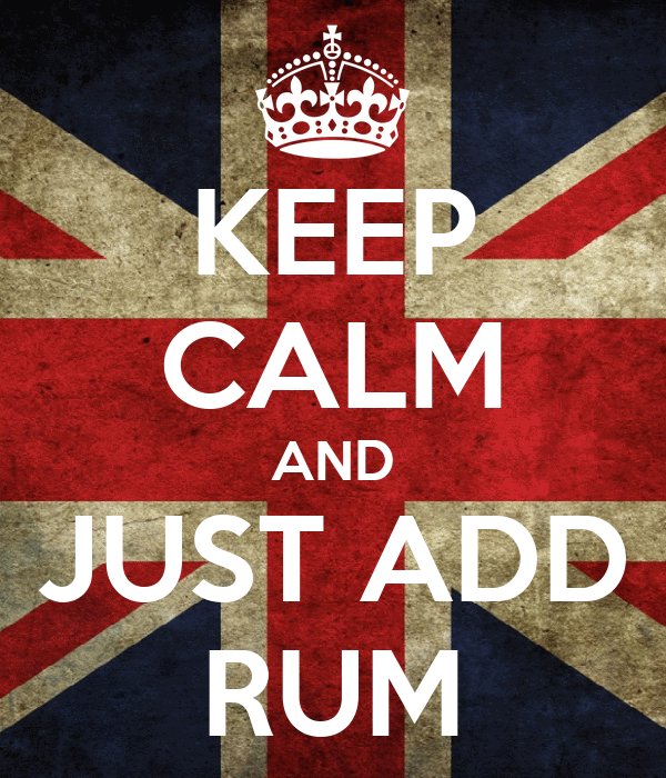 KEEP CALM AND JUST ADD RUM