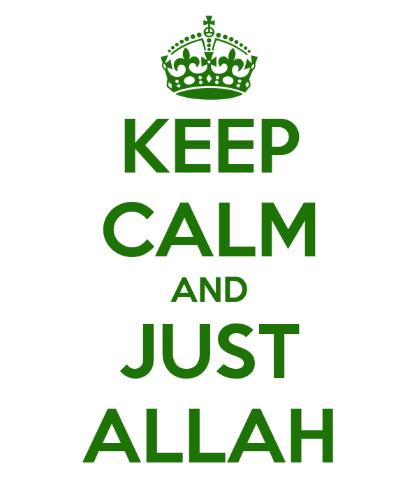 KEEP CALM AND JUST ALLAH
