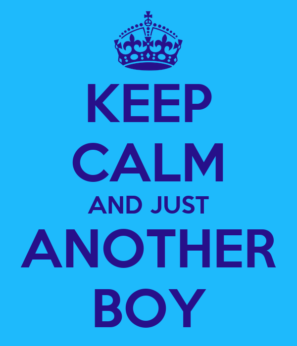 KEEP CALM AND JUST ANOTHER BOY