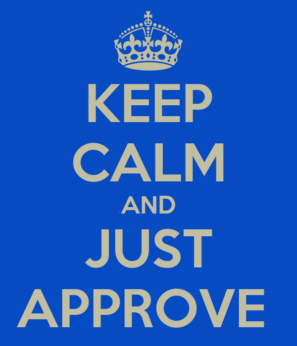 KEEP CALM AND JUST APPROVE