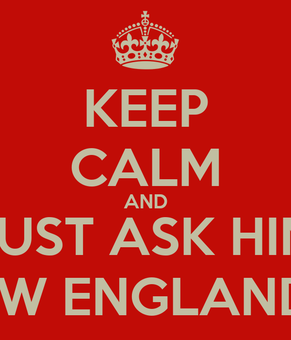 KEEP CALM AND JUST ASK HIM HOW ENGLAND IS