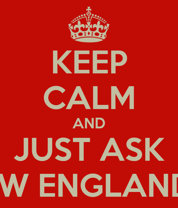 KEEP CALM AND JUST ASK HOW ENGLAND IS