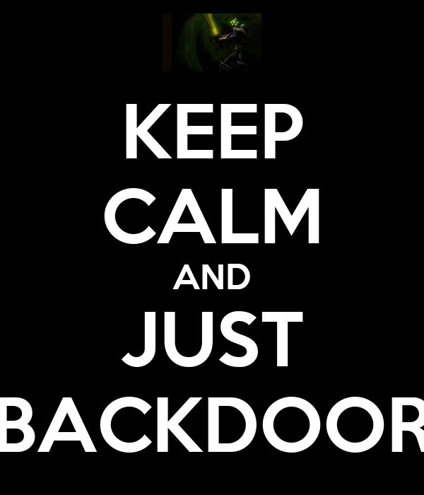 KEEP CALM AND JUST BACKDOOR