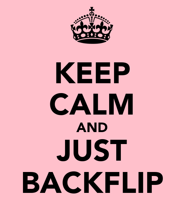 KEEP CALM AND JUST BACKFLIP