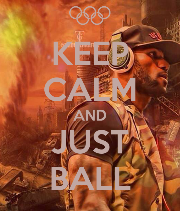 KEEP CALM AND JUST BALL