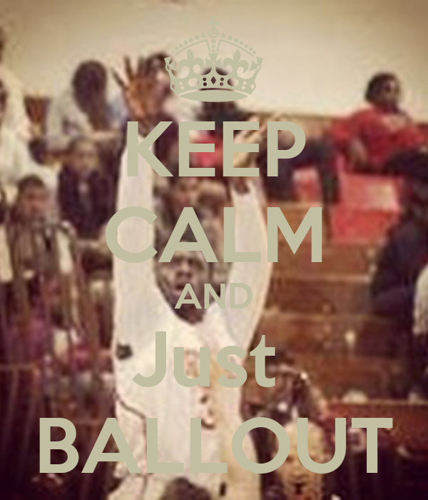 KEEP CALM AND Just  BALLOUT