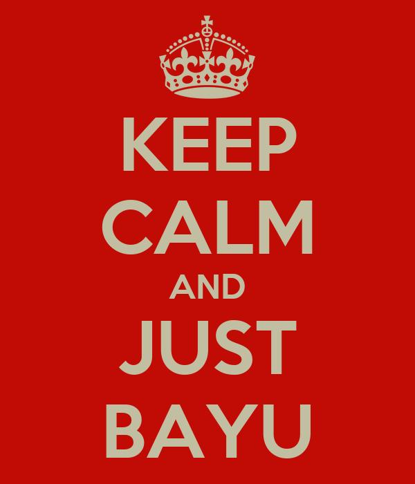 KEEP CALM AND JUST BAYU