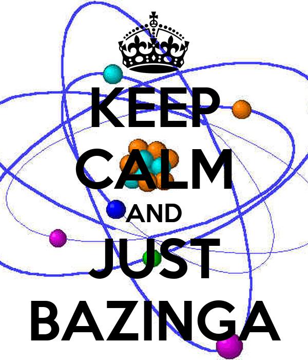 KEEP CALM AND JUST BAZINGA