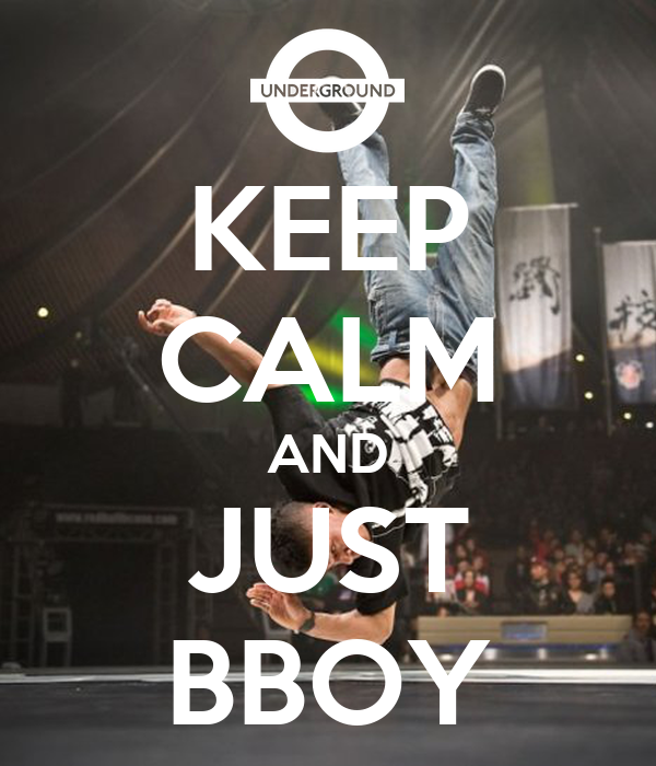 KEEP CALM AND JUST BBOY