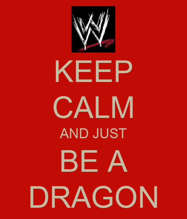 KEEP CALM AND JUST BE A DRAGON
