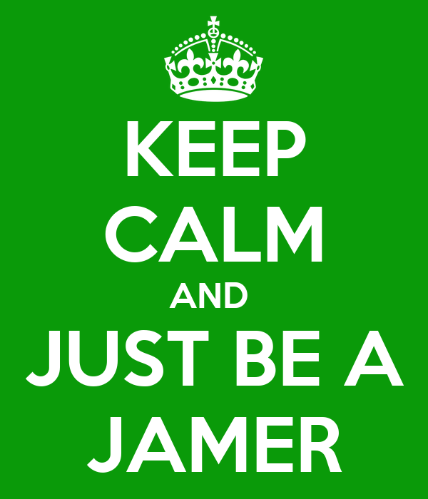 KEEP CALM AND  JUST BE A JAMER