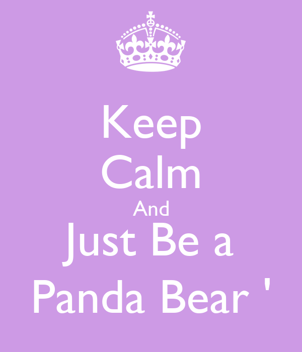 Keep Calm And Just Be a Panda Bear '