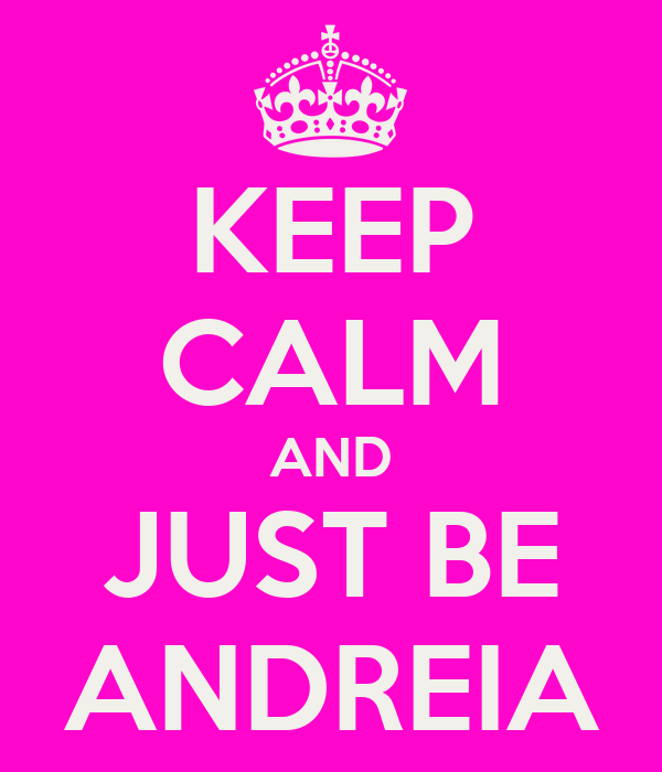 KEEP CALM AND JUST BE ANDREIA