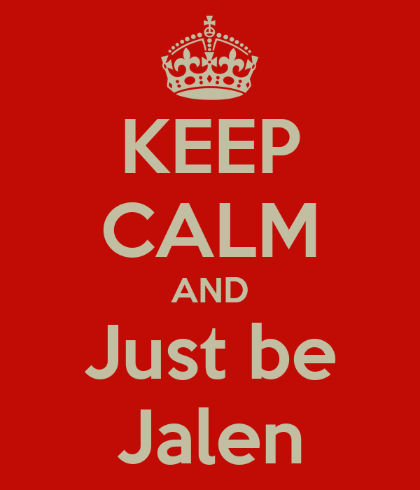 KEEP CALM AND Just be Jalen