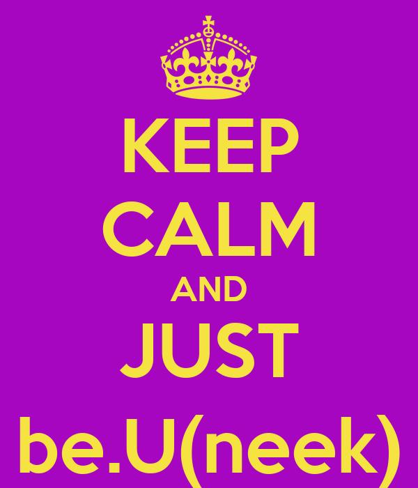 KEEP CALM AND JUST be.U(neek)