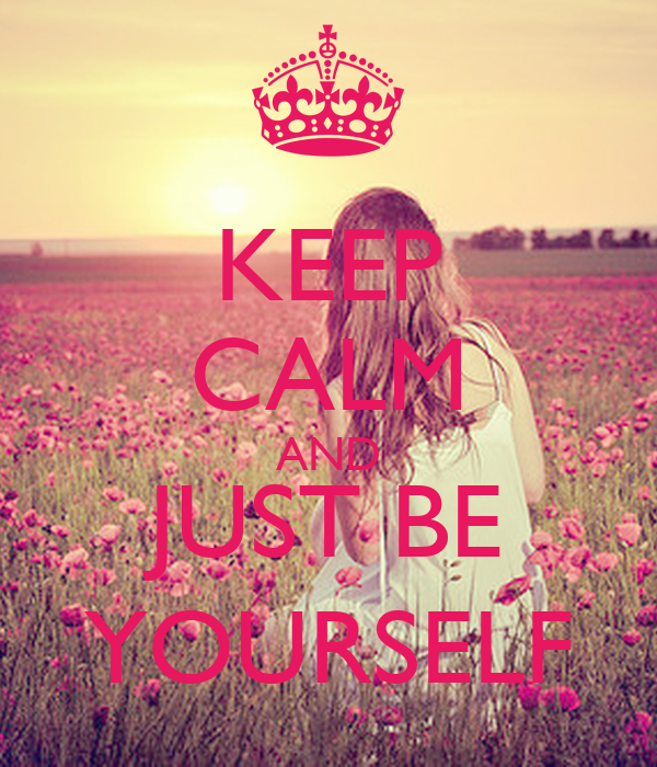 Keep Calm And Be Yourself Tumblr | www.imgkid.com - The ...