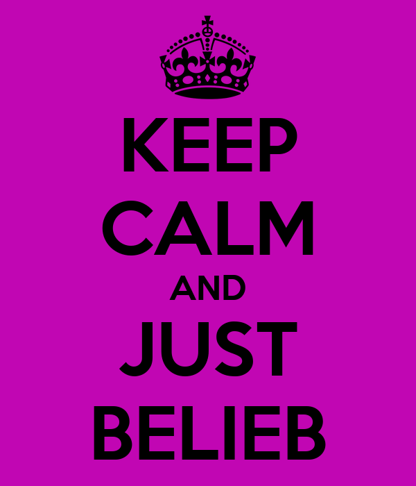 KEEP CALM AND JUST BELIEB