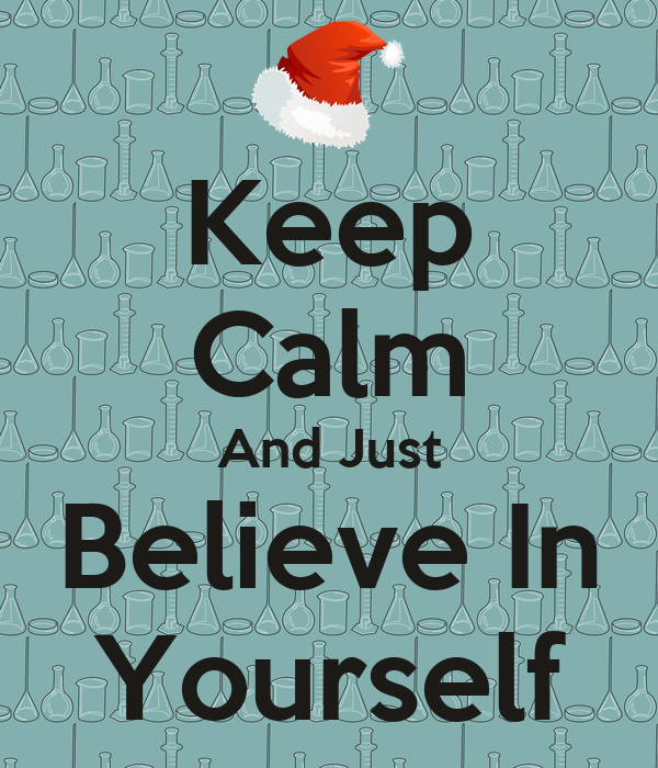 Keep Calm And Just Believe In Yourself