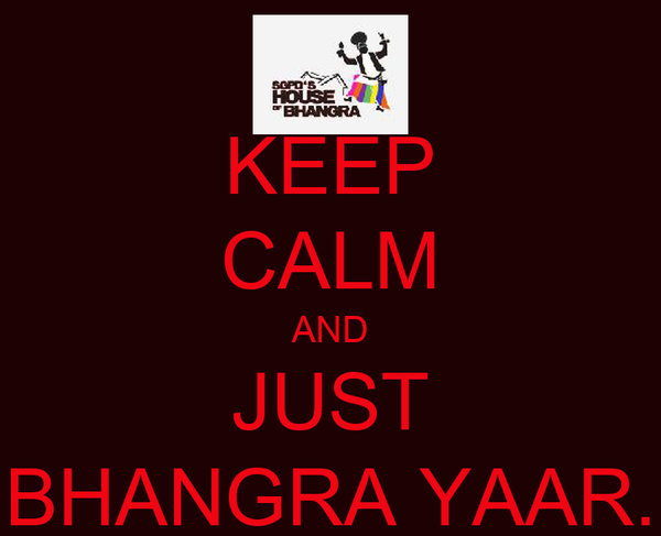 KEEP CALM AND JUST BHANGRA YAAR.