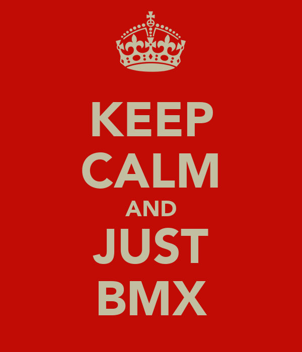 KEEP CALM AND JUST BMX