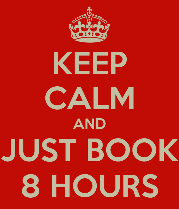 KEEP CALM AND JUST BOOK 8 HOURS