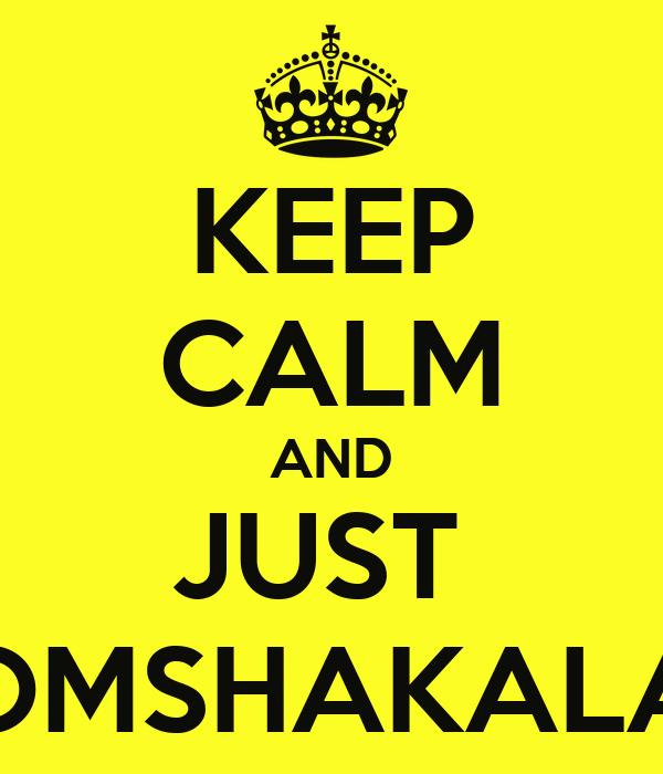KEEP CALM AND JUST  BOOMSHAKALAKA