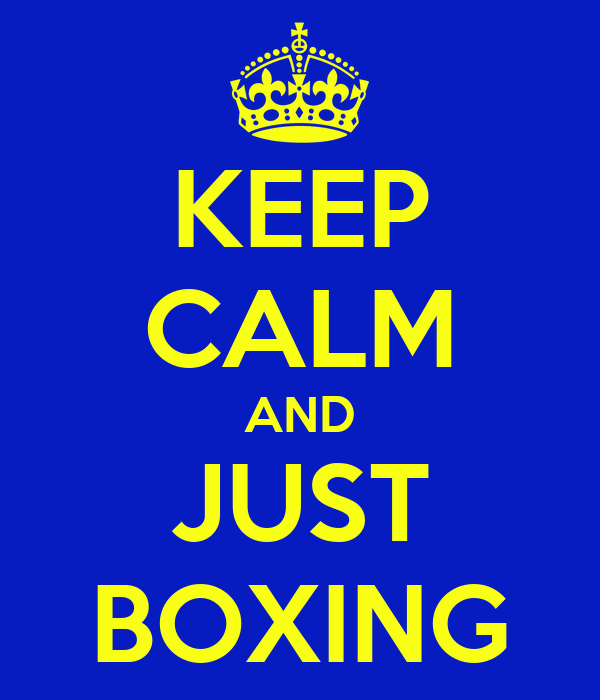 KEEP CALM AND JUST BOXING