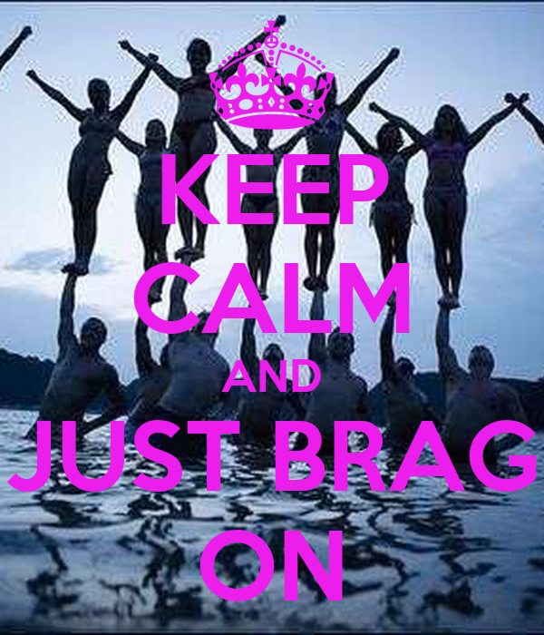 KEEP CALM AND JUST BRAG ON