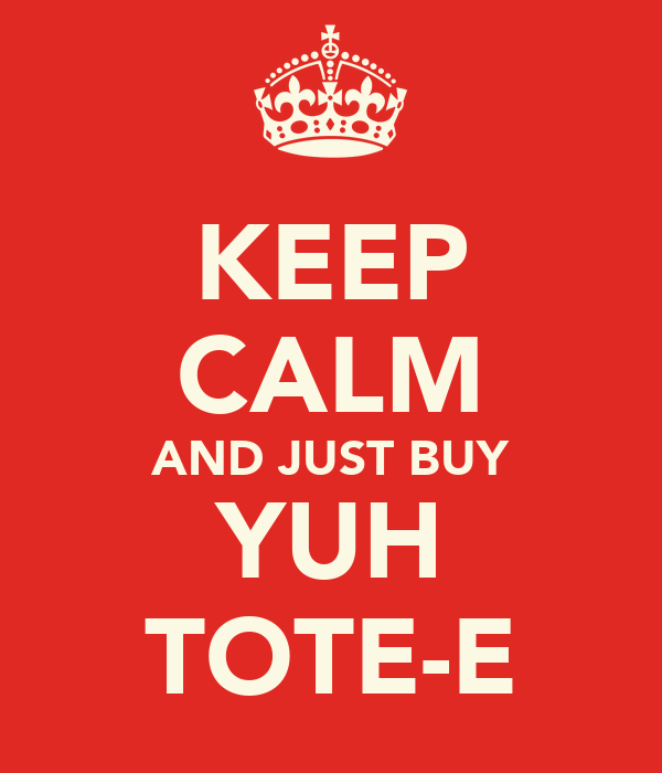 KEEP CALM AND JUST BUY YUH TOTE-E