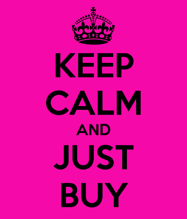 KEEP CALM AND JUST BUY
