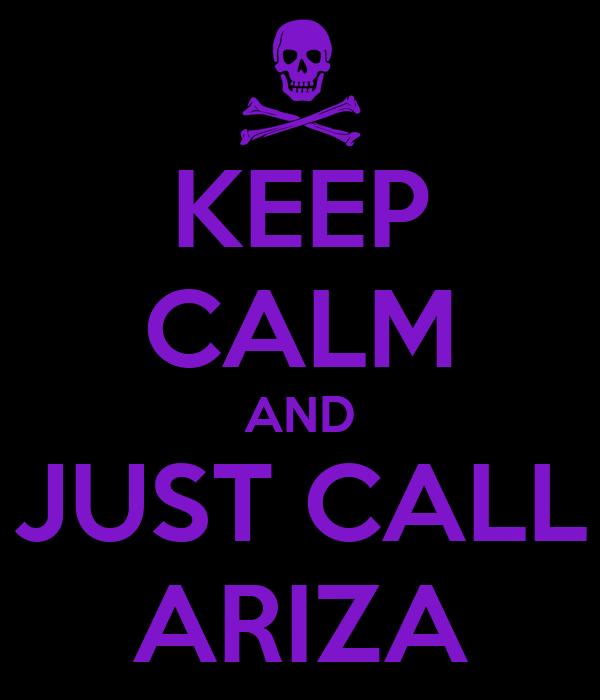 KEEP CALM AND JUST CALL ARIZA