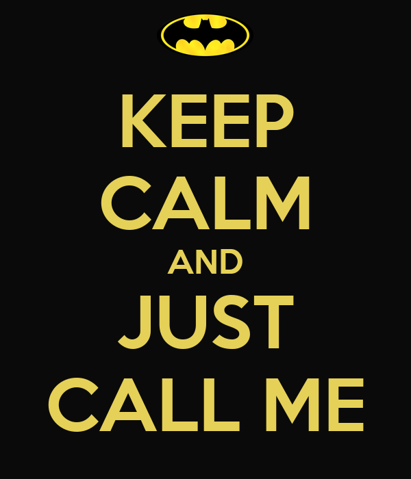 KEEP CALM AND JUST CALL ME