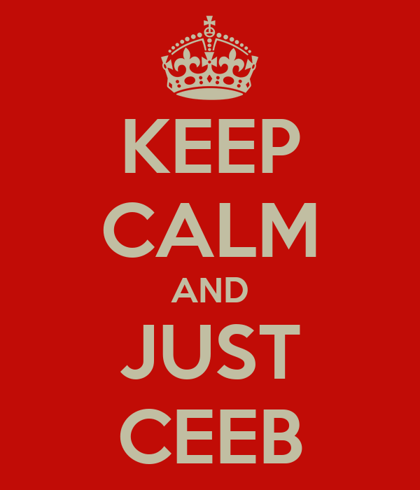 KEEP CALM AND JUST CEEB
