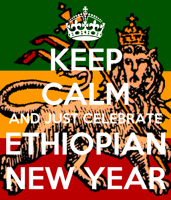 KEEP CALM AND JUST CELEBRATE ETHIOPIAN NEW YEAR