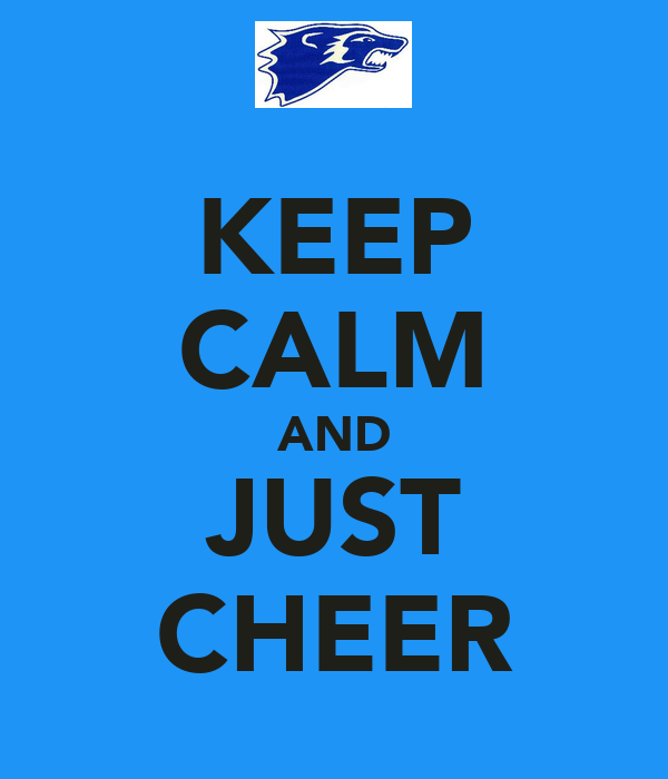 KEEP CALM AND JUST CHEER