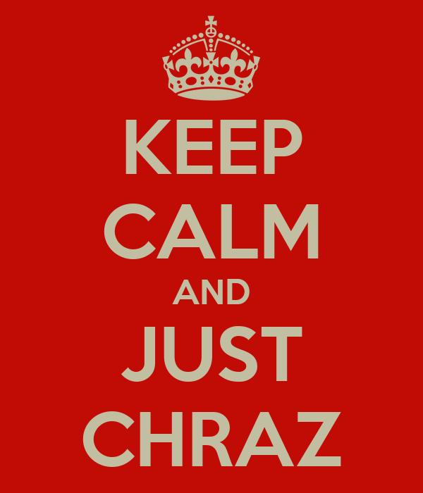 KEEP CALM AND JUST CHRAZ