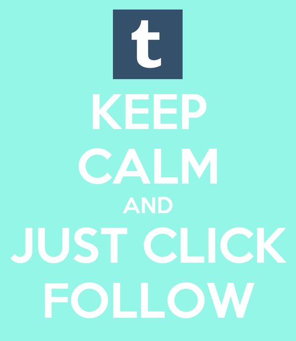 KEEP CALM AND JUST CLICK FOLLOW