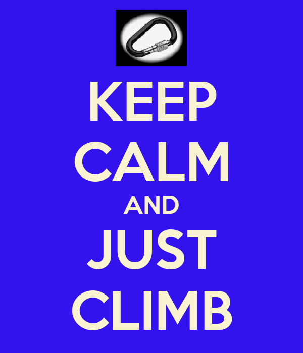 KEEP CALM AND JUST CLIMB