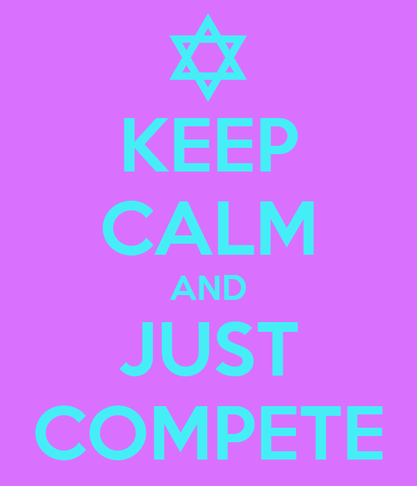KEEP CALM AND JUST COMPETE