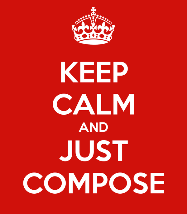 KEEP CALM AND JUST COMPOSE