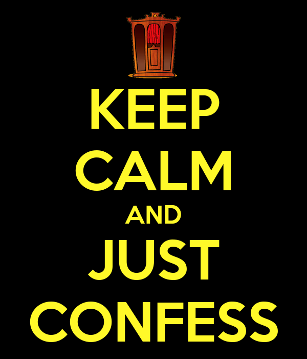 KEEP CALM AND JUST CONFESS