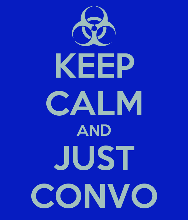 KEEP CALM AND JUST CONVO