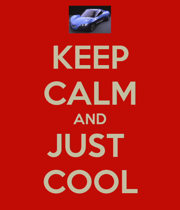 KEEP CALM AND JUST  COOL