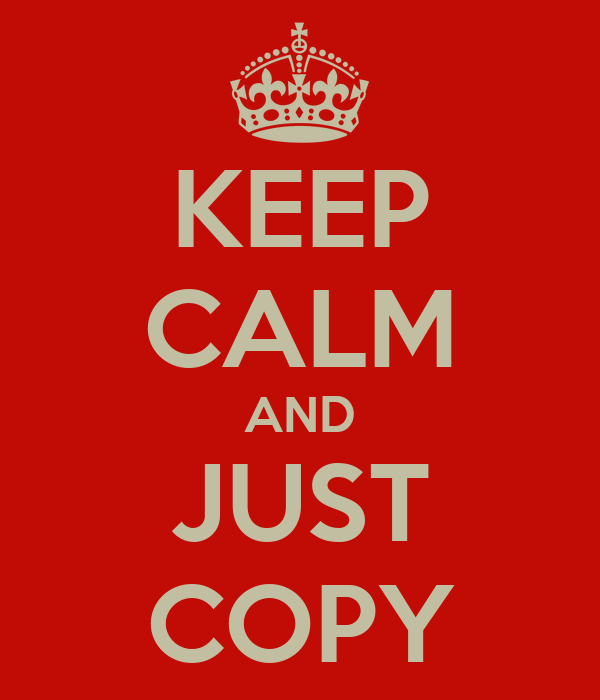KEEP CALM AND JUST COPY