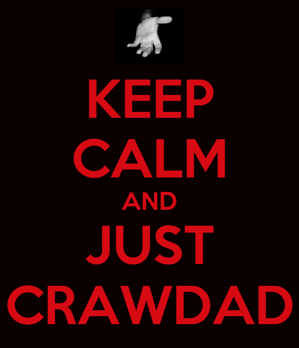 KEEP CALM AND JUST CRAWDAD